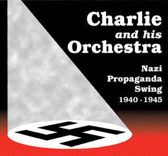 CHARLIE AND HIS ORCHESTRA - Nazi Propaganda